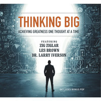 Thinking Big - Various Authors,Marcia Wieder,Larry Iverson,Les Brown,Chris Widener,Zig Ziglar,Laura Stack,Bob Proctor,others,Sheila Murray Bethel,Mark Sanborn