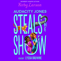 Audacity Jones Steals the Show - Kirby Larson