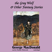 The Gray Wolf, and Other Fantasy Stories - George MacDonald