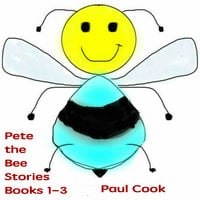 Pete the Bee Stories Books 1-3 - Paul Cook
