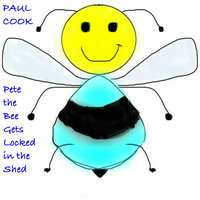 Pete the Bee Gets Locked in the Shed - Paul Cook