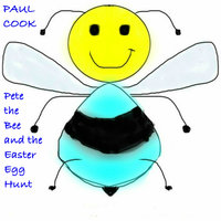 Pete the Bee and the Easter Egg Hunt - Paul Cook