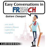 Easy Conversations in French - Gustave Chouquet