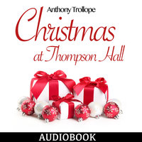 Christmas at Thompson Hall - Anthony Trollope