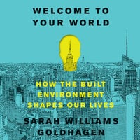 Welcome to Your World - Sarah Williams Goldhagen