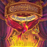 Curiosity House: The Fearsome Firebird - Lauren Oliver,H.C. Chester