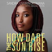 How Dare the Sun Rise - Abigail Pesta, Sandra Uwiringiyimana
