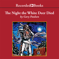 The Night the White Deer Died - Gary Paulsen