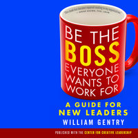 Be the Boss Everyone Wants to Work For - William Gentry