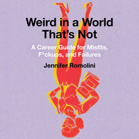 Weird in a World That's Not - Jennifer Romolini