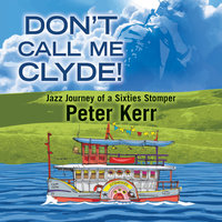 Don't Call Me Clyde! - Peter Kerr