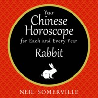 Your Chinese Horoscope for Each and Every Year - Rabbit - Neil Somerville