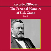 Personal Memoirs of Ulysses S. Grant, Part One - Ulysses S. Grant