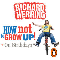How Not to Grow Up - Birthdays - Richard Herring