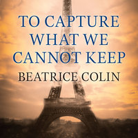 To Capture What We Cannot Keep - Beatrice Colin