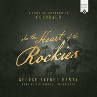 In the Heart of the Rockies - George Alfred Henty