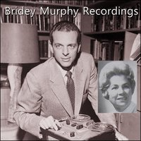 Bridey Murphy Recordings - Morey Bernstein, Virginia Tighe