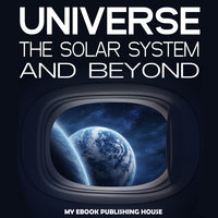Universe - The Solar System and Beyond - My Ebook Publishing House