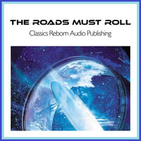 The Roads Must Roll - Classics Reborn Audio Publishing