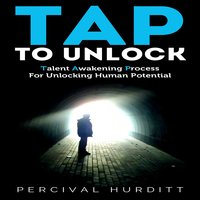 TAP TO UNLOCK - Talent Awakening Process For Unlocking Human Potential - Percival Hurditt
