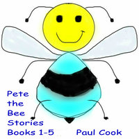 Pete the Bee Books 1-5 - Paul Cook