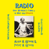 Radio - One Woman's Family in War and Pieces - Alice H. Green, Peter H. Green