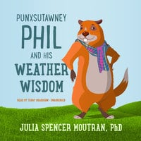 Punxsutawney Phil and His Weather Wisdom - Julia Spencer Moutran (PhD)