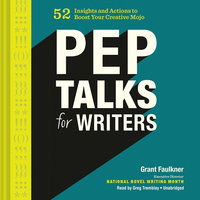 Pep Talks for Writers - Grant Faulkner
