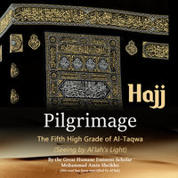 "Pilgrimage ""Hajj"" - The Fifth High Grade of Al-Taqwa - Mohammad Amin Sheikho"