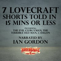7 Lovecraft Shorts Told in 15 Minutes or Less - H.P. Lovecraft