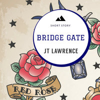 Bridge Gate - A Short Story - J. T. Lawrence