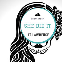 She Did It - A Short Story - J. T. Lawrence