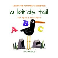 A Birds Tail... Children's Learn the Alphabet Audiobook for ages 3 and above. - S.C. Hamill