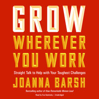 Grow Wherever You Work - Joanna Barsh