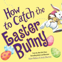 How to Catch the Easter Bunny - Adam Wallace