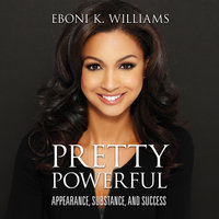 Pretty Powerful - Appearance, Substance, and Success - Eboni K. Williams