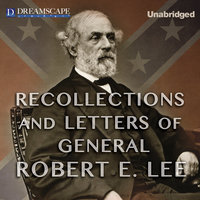Recollections and Letters of General Robert E. Lee - As Recorded By His Son - Robert E. Lee