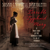 Terrible Typhoid Mary - A True Story of the Deadliest Cook in America - Susan Campbell Bartoletti