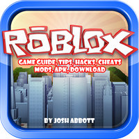 Roblox Game Guide, Tips, Hacks, Cheats, Mods, Apk, Download - Josh Abbott