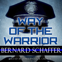 Way Of The Warrior: The Philosophy Of Law Enforcement - Bernard Schaffer