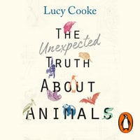 The Unexpected Truth About Animals - Lucy Cooke