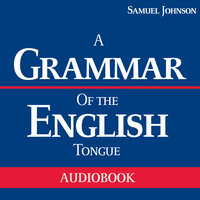 A Grammar of the English Tongue - Samuel Johnson