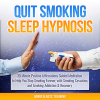 Quit Smoking Hypnosis: 30 Minutes of Positive Affirmations to Help You Quit Smoking Cigarettes While You Sleep #2 (Quit Smoking Series) - Mindfulness Training