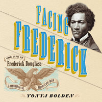 Facing Frederick - The Life of Frederick Douglass, a Monumental American Man - Tonya Bolden