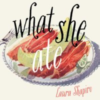 What She Ate - Laura Shapiro