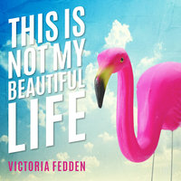 This Is Not My Beautiful Life - Victoria Fedden