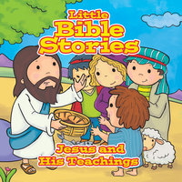 Little Bible Stories - Jesus and His Teachings - Johannah Gilman Paiva