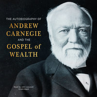 The Autobiography of Andrew Carnegie and The Gospel of Wealth - Andrew Carnegie