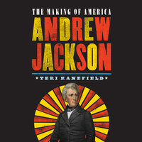 Andrew Jackson: The Making of America - Teri Kanefield