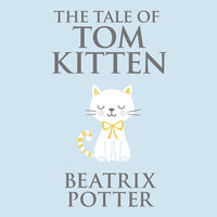 The Tale of Tom Kitten - Beatrix Potter